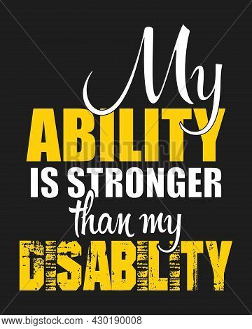 My Ability Is Stronger Than My Disability - Print Ready Vector File