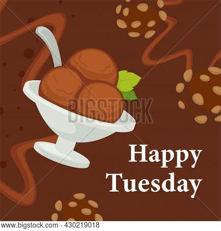 Happy Tuesday, Chocolate Ice Cream In Restaurant
