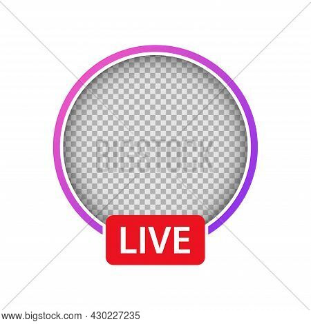 Live Video Streaming Icon. Round Profile Frame In Purple Gradient. Live Stream Icon For Social Media