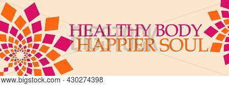 Healthy Body Happier Soul Text Written Over Pink Orange Background.