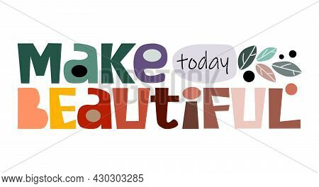 Make Today Beautiful Inspiring Affirmation Vector Text Quotes. Use For Banner Cards, Motivate. Natio