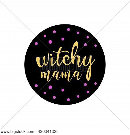 Happy Halloween Circle Print With Witchy Mama. Perfect As Icons For Holidays
