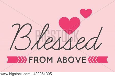 Blessed From Above With Love Sign - Print Ready Vector Design