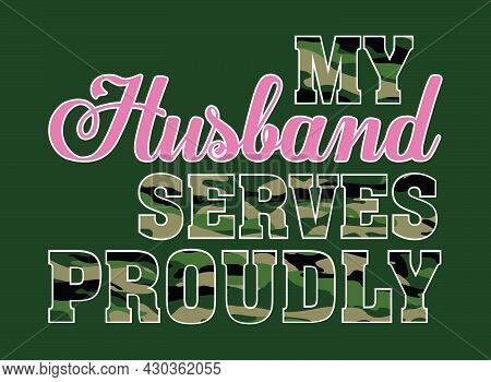 My Husband Serves Proudly Design With Army Pattern - Proud Wife Of Military Husband - Military Textu