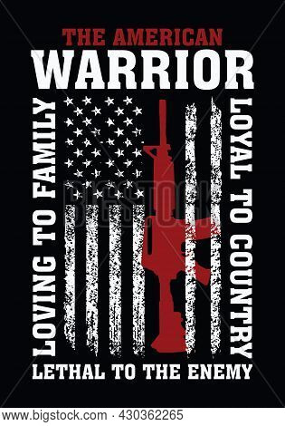 The American Warrior. Loving To Family, Loyal To Country, Lethal To The Enemy. American Warrior T-sh