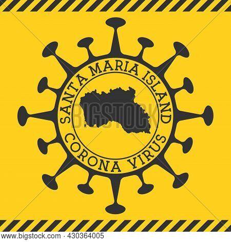 Corona Virus In Santa Maria Island Sign. Round Badge With Shape Of Virus And Santa Maria Island Map.