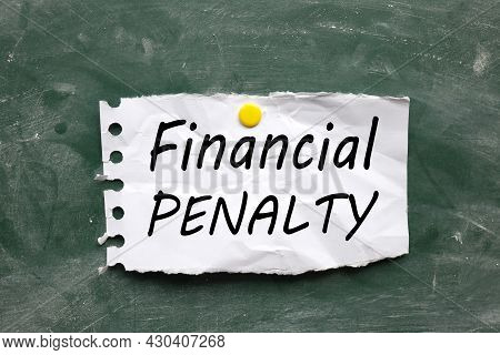 Financial Penalty. Paper Text On Chalkboard. Black Font. Paper Is Pressed With A Pushpin