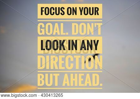 Focus On Your Goal. Don