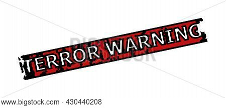 Red And Black Terror Warning Rectangle Watermark. Terror Warning Text Is Inside Rectangle Shape. Rou