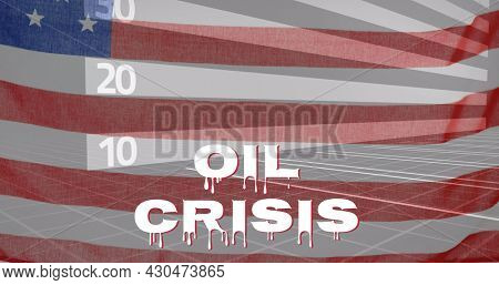 Image of Oil Crisis text with statistics and red line with arrow recording over American flag. Global finance business economy crisis concept digitally generated image.