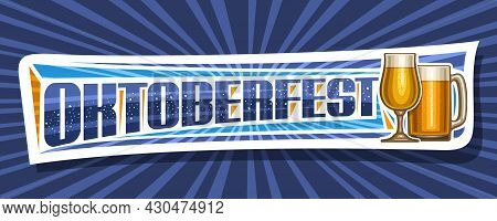 Vector Banner For Oktoberfest, White Decorative Signboard With Illustration Of Full Snifter Glass An