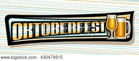 Vector Banner For Oktoberfest, Dark Decorative Sign Board With Illustration Of Full Snifter Glass An