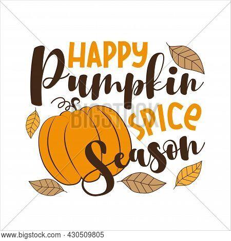 Happy Pumpkin Spice Season - Autumnal Decoration.
