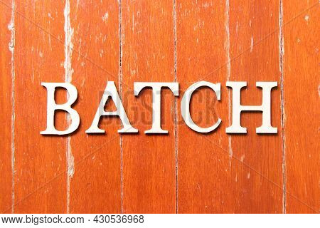 Alphabet Letter In Word Batch On Old Red Color Wood Plate Background