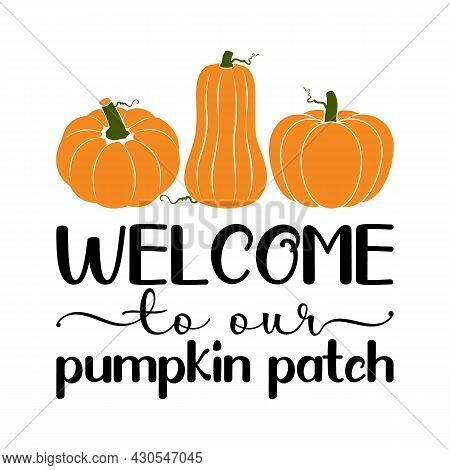 Vector Illustration Of Welcome To Our Pumpkin Patch Market, Door Or Porch Fall Sign. Pumpkin Patch D