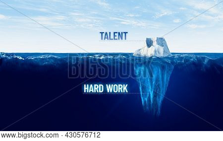 Hard Work Is Hidden Behind Every Tapped Talent. Motivational Concept With Iceberg To Work Hard To Ta