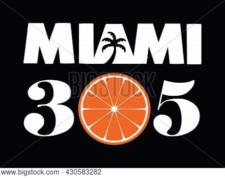 Miami 305 With The Symbol Of Miami Florida Beach Palm Tree And Orange. Print Ready Vector File For T