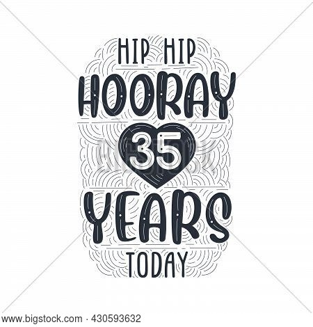 Hip Hip Hooray 35 Years Today, Birthday Anniversary Event Lettering For Invitation, Greeting Card An