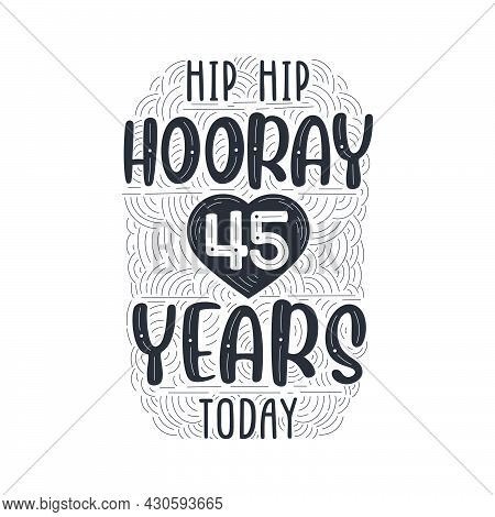 Hip Hip Hooray 45 Years Today, Birthday Anniversary Event Lettering For Invitation, Greeting Card An