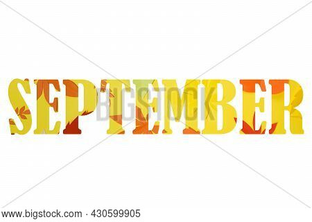 September Inscription Text From Red And Yellow Leaves. September Word Isolated On White Background