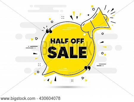 Half Off Sale. Alert Megaphone Chat Bubble Banner. Special Offer Price Sign. Advertising Discounts S