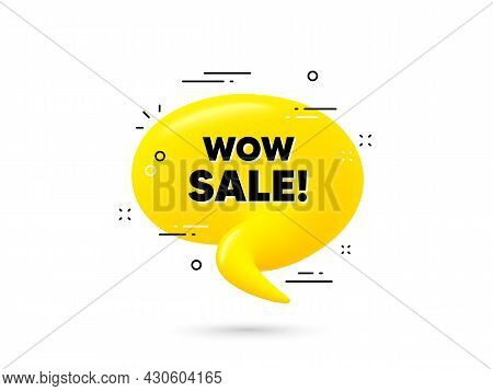 Wow Sale Text. Yellow 3d Chat Bubble. Special Offer Price Sign. Advertising Discounts Symbol. Wow Sa