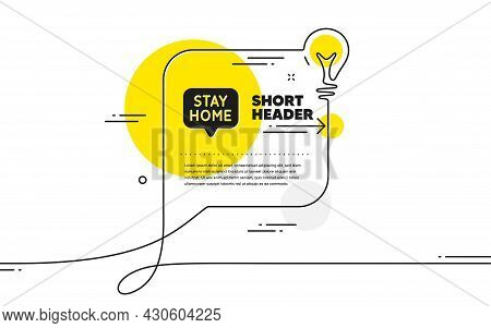 Stay Home Icon. Continuous Line Idea Chat Bubble Banner. Coronavirus Pandemic Quarantine Sign. Save
