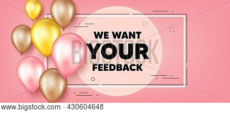 We Want Your Feedback Symbol. Balloons Frame Promotion Banner. Survey Or Customer Opinion Sign. Clie