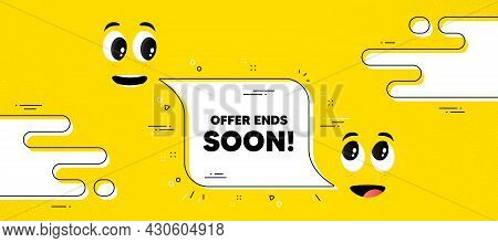 Offer Ends Soon Text. Cartoon Face Chat Bubble Background. Special Offer Price Sign. Advertising Dis