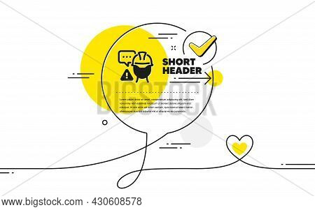 Builder Warning Icon. Continuous Line Check Mark Chat Bubble. Construction Inspection Sign. Construc