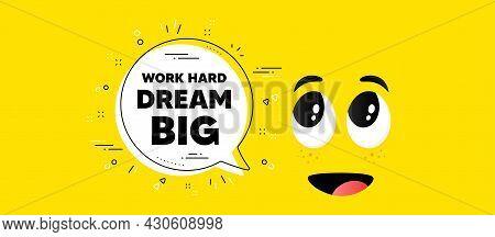 Work Hard Dream Big Motivation Quote. Cartoon Face Chat Bubble Background. Motivational Slogan. Insp