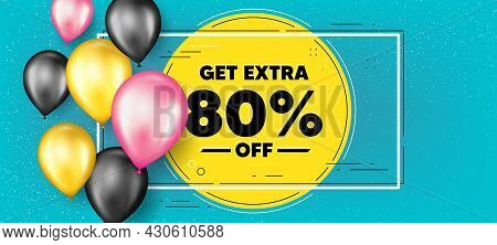 Get Extra 80 Percent Off Sale. Balloons Frame Promotion Banner. Discount Offer Price Sign. Special O
