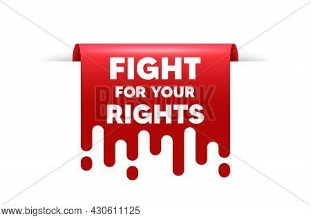 Fight For Your Rights Message. Red Ribbon Tag Banner. Demonstration Protest Quote. Revolution Activi