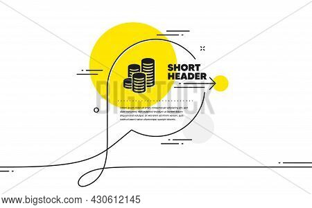 Coins Simple Icon. Continuous Line Chat Bubble Banner. Cash Money Sign. Business Income Symbol. Coin