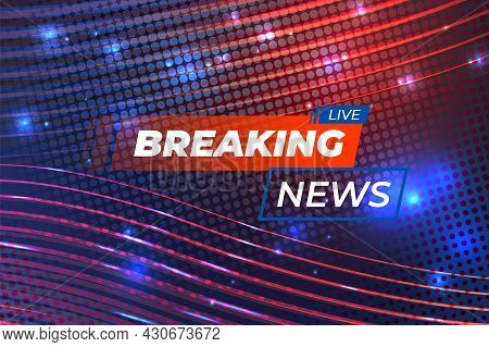 Breaking News Background. Backdrop For Broadcast, Tv Futuristic Banner. Blue Red Template With Headl