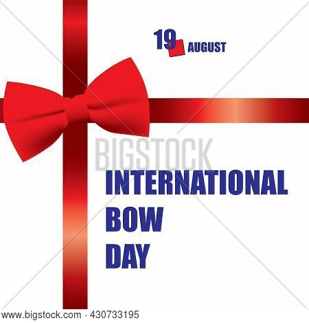 The Calendar Event Is Celebrated In August - International Bow Day