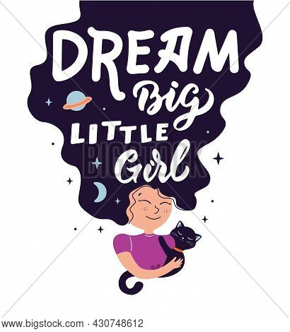 The Magic Image With Cartoon Girl And Funny Cat. The Lettering Phrase - Dream Big, Little Girl. Magi