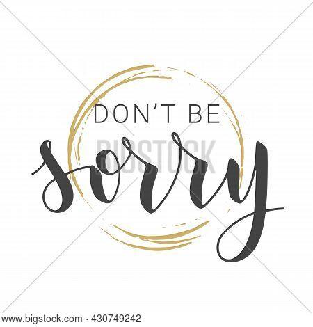Vector Stock Illustration. Handwritten Lettering Of Don't Be Sorry. Template For Banner, Postcard, P