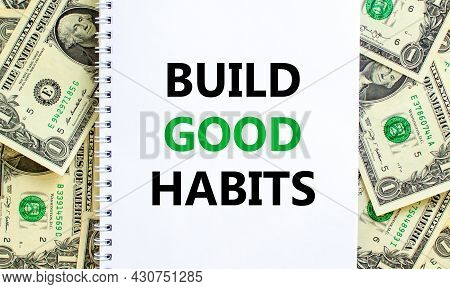 Build Good Habits Symbol. Words 'build Good Habits' On White Note. Beautiful Background From Dollar