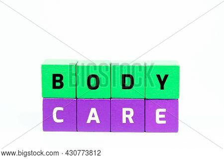 Colored Cubes With The Word Body Care. Health Care