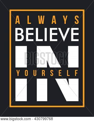 Always Believe In Yourself. Quote Design For T-shirt, Poster.