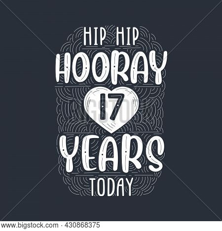 Hip Hip Hooray 17 Years Today, Birthday Anniversary Event Lettering For Invitation, Greeting Card An