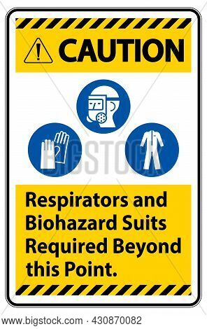 Warning Ppe Sign Respirators And Biohazard Suits Required Beyond This Point