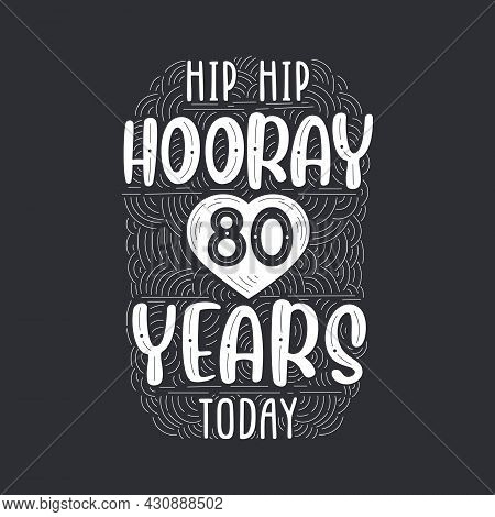 Birthday Anniversary Event Lettering For Invitation, Greeting Card And Template, Hip Hip Hooray 80 Y