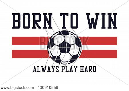 Soccer Or Football T-shirt Design With Slogan And Ball In Football Goal Net. Football Or Soccer Typo