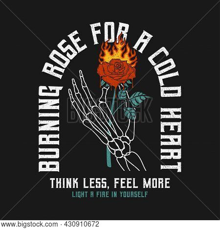 Skeleton Hand Holding Burning Rose With Slogan For T-shirt Design. Rose Flower That Melts With Flame