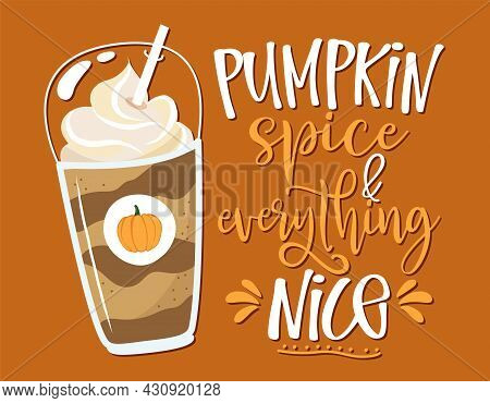 Pumpkin Spice And Everything Nice - Hand Drawn Doodle With Latte To Go Cup. Good For Restaurants, Ba