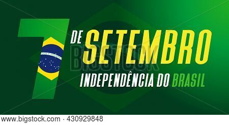 7 De Setembro, Independencia Do Brasil, Translation From Portuguese: 7 September, Independence Day O