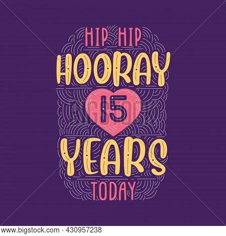 Hip Hip Hooray 15 Years Today, Birthday Anniversary Event Lettering For Invitation, Greeting Card An