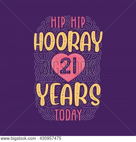 Hip Hip Hooray 21 Years Today, Birthday Anniversary Event Lettering For Invitation, Greeting Card An